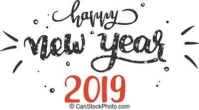 Hand-written lettering phrase Happy New Year 2019, vector illustration