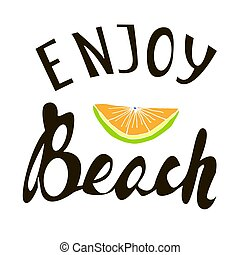 Hand written phrase Enjoy Beach. Slice of lime for a cocktail. Vector illustration.