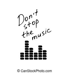 Hand writting inscription Don't stop the music. Hand drawn equalizer icon. Vector