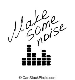 Hand writting inscription Make som enoise. Hand drawn equalizer icon. Vector