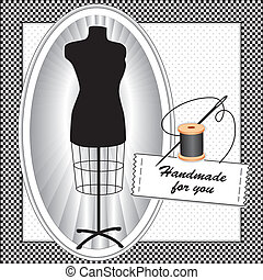 """Fashion model, tailors female mannequin dress form in black with oval frame, needle and thread, sewing label with text, """"Handmade for you"""", black and white check frame, polka dot background. EPS8 compatible."""