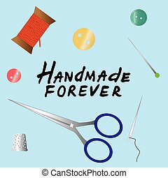 Handmade forever lettering. Color set of objects for sewing, handicraft. Sewing tools and equipment, needle, sewing pin, scissors, thimble, buttons, thread