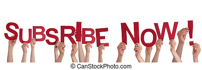 Many Hands Holding the Red Words Subscribe Now, Isolated