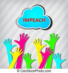 hands raised in support of the President's impeachment.  Voting to remove or re-elect a corrupt politician and legally accusing him of being a politician