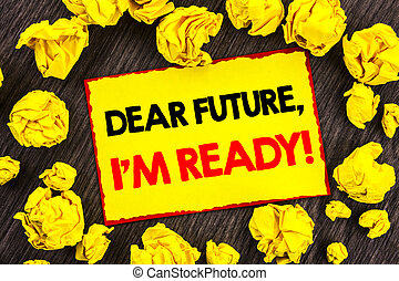 Handwriting Announcement text Dear Future, I Am Ready. Conceptual photo Inspirational Motivational Plan Achievement Confidence written on Yellow Stikcy Note Folded Paper on the wooden background