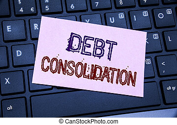 Handwriting Announcement text showing Debt Consolidation....