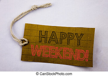 Handwriting Announcement text showing Heppy Weekend . Business concept for online sale Weekend Message written on price tag paper on the white vintage background.