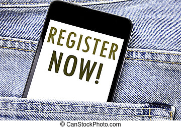 Handwriting Announcement text showing Register Now. Business concept for Join for Membership Written phone mobile phone, cellphone placed in man front jeans pocket.