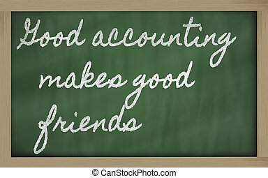 handwriting blackboard writings - Good accounting makes good...