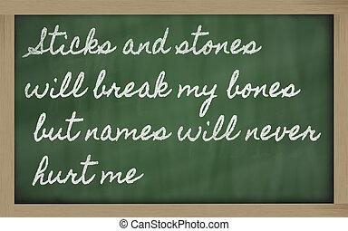 handwriting blackboard writings - Sticks and stones will break my bones but names  will never hurt me