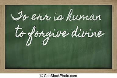 handwriting blackboard writings - To err is human, to forgive divine
