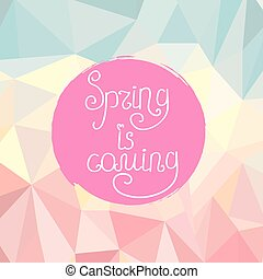 Handwriting inscription Spring is coming on polygonal background