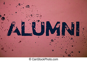 Handwriting text Alumni. Concept meaning Alum Old graduate Postgraduate Gathering College Academy Celebration Ideas messages pink background splatters messy paint communicate feelings.