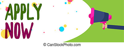 Handwriting text Apply Now. Concept meaning An act of a person to acquire the job related to the profession Man holding Megaphone loudspeaker screaming talk colorful speech bubble.