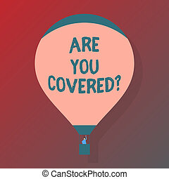 Handwriting text Are You Coveredquestion. Concept meaning asking about you insurance health statement.