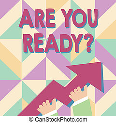 Handwriting text Are You Ready Question. Concept meaning used telling someone start something when feel prepared photo of Hand Holding Colorful Huge 3D Arrow Pointing and Going Up.