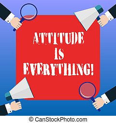 Handwriting text Attitude Is Everything. Concept meaning understanding persuades our attitude about thing Hu analysis Hands Each Holding Magnifying Glass and Megaphone on 4 Corners.