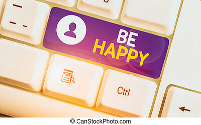 Handwriting text Be Happy. Concept meaning to live every moment as the last love your life work family.