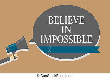 Handwriting text Believe In Impossible. Concept meaning You can do it everything is possible Work hard Grey colour sound speaker multiline text message idea make announcement.