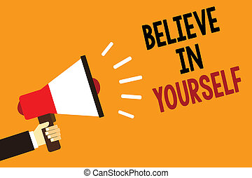 Handwriting text Believe In Yourself. Concept meaning Encouraging someone Self-confidence Motivation quote Symbol alarming warning announcement speaker signal indication script.