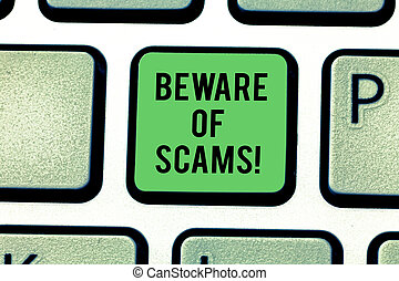 Handwriting text Beware Of Scams. Concept meaning Stay alert to avoid fraud caution be always safe security Keyboard key Intention to create computer message pressing keypad idea.