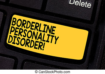 Handwriting text Borderline Personality Disorder. Concept meaning mental disorder marked by unstable moods Keyboard key Intention to create computer message pressing keypad idea.