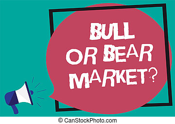 Handwriting text Bull Or Bear Market question. Concept meaning asking someone about his marketing method Framed multiline text ideas sound speaker declare issue announcement.