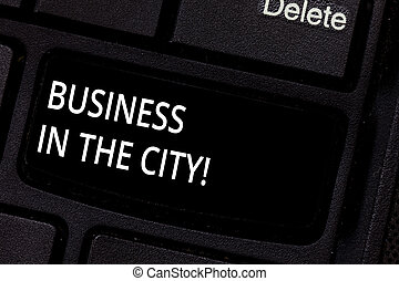 Handwriting text Business In The City. Concept meaning Urban companies Professional offices in cities Keyboard key Intention to create computer message pressing keypad idea.