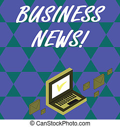 Handwriting text Business News. Concept meaning information reported in a newspaper or news magazine Color Mail Envelopes around Laptop with Check Mark icon on Monitor Screen.