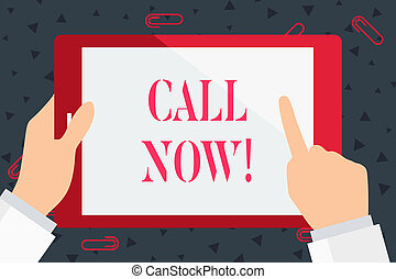 Handwriting text Call Now. Concept meaning announce proclaim or declare it ask someone keep in touch Hand Holding Pointing Touching Blank Rectangular Color Tablet White Screen.