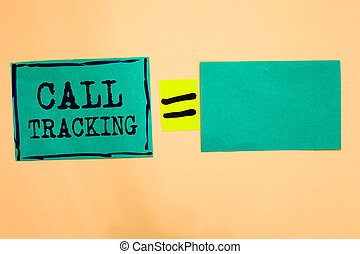 Handwriting text Call Tracking. Concept meaning Organic search engine Digital advertising Conversion indicator Turquoise paper notes reminders equal sign important messages to remember.