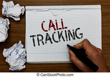 Handwriting text Call Tracking. Concept meaning Organic search engine Digital advertising Conversion indicator Man holding marker notebook crumpled papers ripped pages mistakes made.
