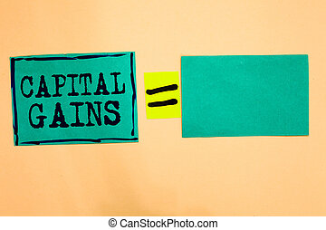 Handwriting text Capital Gains. Concept meaning Bonds Shares Stocks Profit Income Tax Investment Funds Turquoise paper notes reminders equal sign important messages to remember.