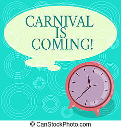 Handwriting text Carnival Is Coming. Concept meaning public festival which showing play music and dance Blank Color Thought Speech Bubble with Outline and Alarm Clock photo.