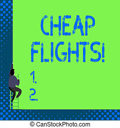 Handwriting text Cheap Flights. Concept meaning costing little money or less than is usual or expected airfare.