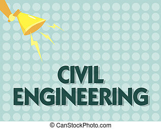 Handwriting text Civil Engineering. Concept meaning Planning Design Building of roads bridges public buildings