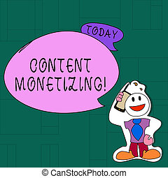 Handwriting text Content Monetizing. Concept meaning making money from content that exists on your website Smiley Face Man in Necktie Holding Smartphone to his Head in Sticker Style.