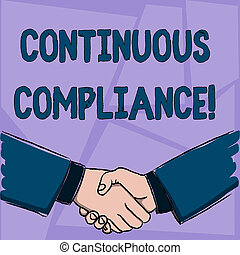 Handwriting text Continuous Compliance. Concept meaning proactively maintaining a safe health care environment Businessmen Shaking Hands Firmly as Gesture Form of Greeting and Agreement.