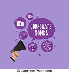Handwriting text Corporate Bonds. Concept meaning corporation to raise financing for variety of reasons