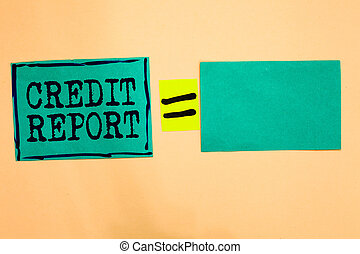 Handwriting text Credit Report. Concept meaning Borrowing Rap Sheet Bill and Dues Payment Score Debt History Turquoise paper notes reminders equal sign important messages to remember.