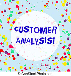 Handwriting text Customer Analysis. Concept meaning systematic examination of a company s is customer information Multicolored Confetti Round Inkblots Randomly Scattered Blue Background.