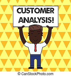 Handwriting text Customer Analysis. Concept meaning systematic examination of a company s is customer information Smiling Man Standing Holding Big Empty Placard Overhead with Both Hands.