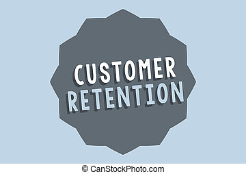 Handwriting text Customer Retention. Concept meaning Keeping loyal customers Retain many as possible