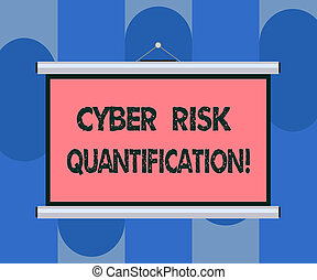 Handwriting text Cyber Risk Quantification. Concept meaning maintain an acceptable level of loss exposure Blank Portable Wall Hanged Projection Screen for Conference Presentation.