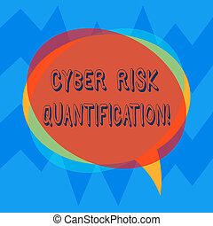 Handwriting text Cyber Risk Quantification. Concept meaning maintain an acceptable level of loss exposure Blank Speech Bubble photo and Stack of Transparent Circle Overlapping.