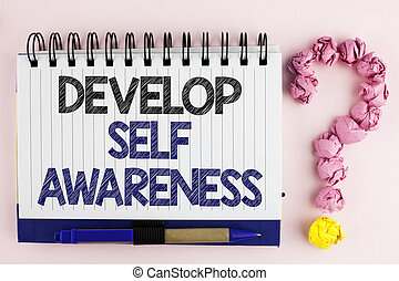 Handwriting text Develop Self Awareness. Concept meaning improve your Informations about surrounding events written on Notebook Book on the plain background Pen next to it Ask for.