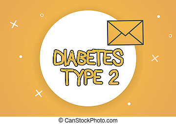 Handwriting text Diabetes Type 2. Concept meaning condition which body does not use insulin properly