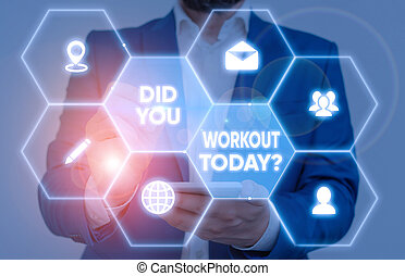 Handwriting text Did You Workout Today. Concept meaning asking if made session physical exercise.
