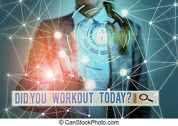 Handwriting text Did You Workout Today. Concept meaning asking if made session physical exercise Picture photo system network scheme modern technology smart device.