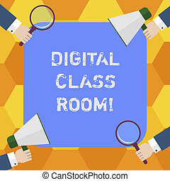 Handwriting text Digital Class Room. Concept meaning where student learning and interaction with instructor Hu analysis Hands Each Holding Magnifying Glass and Megaphone on 4 Corners.